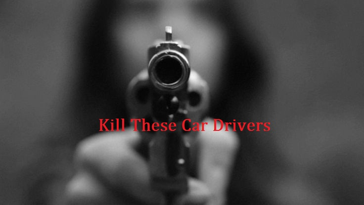 Kill-These-Car-Drivers